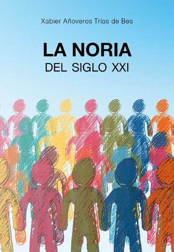 """portrait of the book """"La Noria del Siglo XXI"""", de Xabier Añoveros Trias de Bes"""