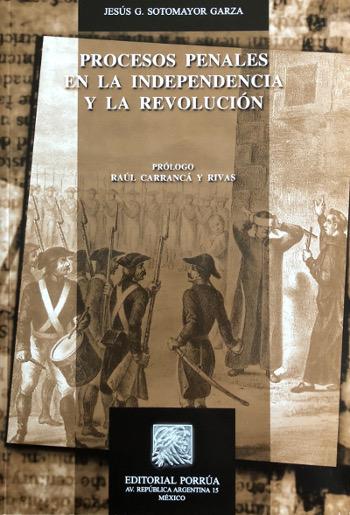 procesos penales en la independencia y la revolucion Jesus Gerardo Sotomayor