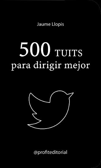 500-twits-para-dirigir-mejor-libro del Prof.Jaume-Llopis