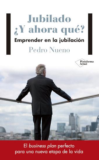 """""""Jubilado ¿Y ahora qué? Emprender en la jubilación"""" libro de Pedro Nueno"""