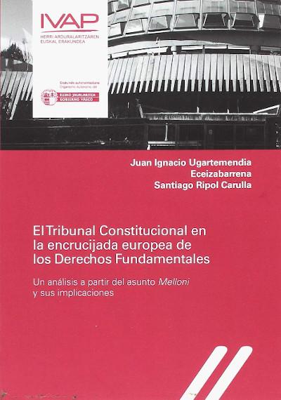 El Tribunal Constitucional en la encrucijada europea de los Derechos Fundamentales