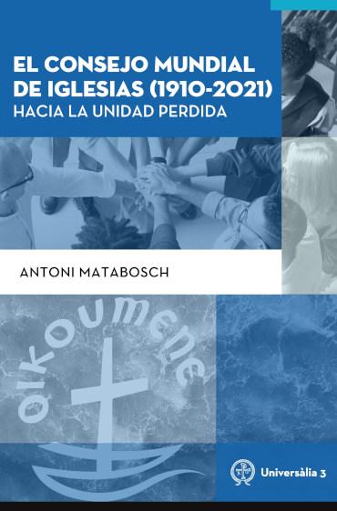 Antoni Matabosch: El consejo mundial de iglesias 1910-2021